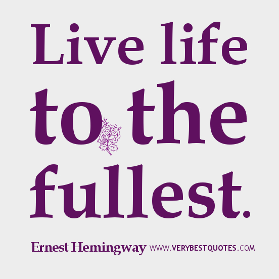 Live Life To The Fullest Quotes Unique Ernesthemingwayquoteslivelifetothefullestquotes  Me Otherwise